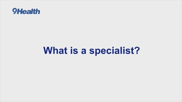 What is a specialist and who you might want to see one